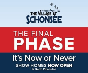 The Final Phase at The Village at Schonsee. It's Now or Never! Show Homes Now Open in North Edmonton.